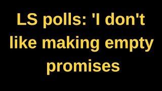 LS polls- 'I don't like making empty promises', says Rahul Gandhi