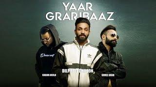Yaar Graribaaz   New Song   Dilpreet Dhillon   Karan Aujla   Shree Brar   Dainik Savera