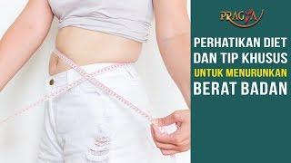 Perhatikan Diet dan Tip Khusus Untuk Menurunkan Berat Badan
