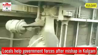 Locals help government forces after mishap in Kulgam