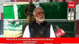 PDP Ex MLA karnah Raja Manzoor khan talking to kashmir crown