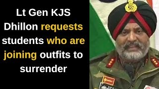 Lt Gen KJS Dhillon requests students who are joining outfits to surrender