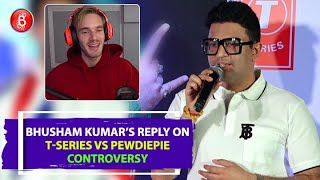 Bhushan Kumars Reply To PewDiepie On T-Series becoming No 1 YouTube Channel
