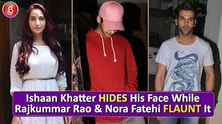 SPOTTED: Ishaan Khatter Hides His Face While Rajkummar Rao & Nora Fatehi Flaunt It