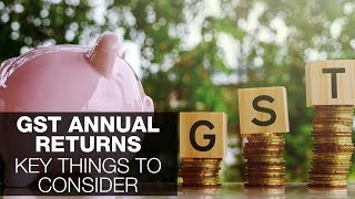 GST Annual Returns: Key things to consider