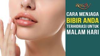 Cara Menjaga Bibir Anda Terhidrasi untuk Malam Hari