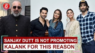 Sanjay Dutt is not promoting 'Kalank' for THIS reason
