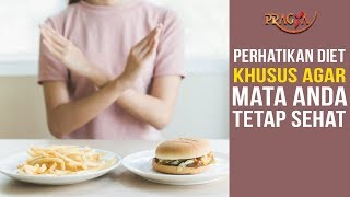 Perhatikan Diet Khusus Agar Mata Anda Tetap Sehat | Pay Attention to Special Diets For Healthy Eyes