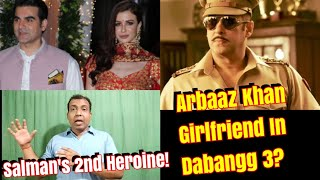 Is Arbaaz Khan Girl Friend To Be Salman Khans 2nd Heroine In Dabangg 3? To Ye Hogi Heroine