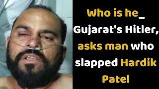Who is he: Gujarat's Hitler, asks man who slapped Hardik Patel