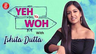 'Yeh Ya Woh': Ishita Dutta's WEIRD Selection Between Shah Rukh Khan, Salman Khan & Ajay Devgn