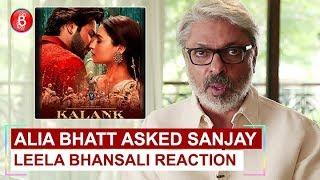 Alia Bhatt ASKED Sanjay Leela Bhansali For His Reaction After Watching Kalank Trailer