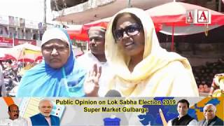 Public Opinion on Lok Sabha Election 2019 at Super Market Gulbarga