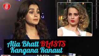 Alia Bhatt BLASTS Kangana Ranaut & Rangoli Chandel For Their Accusations