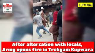 After altercation with locals Army opens fire in Trehgam Kupwara