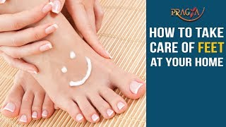Watch How To take Care of Feet at Your Home