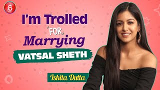 Ishita Dutta BLASTS Trolls Who Send Her HATE Messages For Marrying Vatsal Sheth