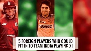 Five foreign cricketers who can fit into the current Indian playing XI