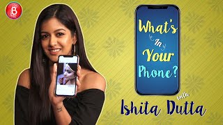 'What's In Your Phone: Ishita Dutta HATES Her Mom For NOT Picking Up Her Calls