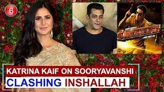 Katrina Kaif SPEAKS On clash of Inshallah with her Sooryavanshi'