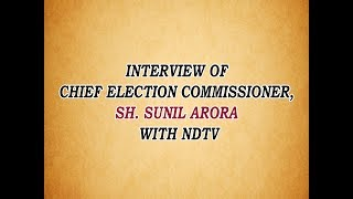 Interview of Chief Election Commissioner, Sh. Sunil Arora with NDTV