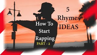 5 Ideas to Start Rhyming | How to Start Rapping (Part-2) in HINDI |