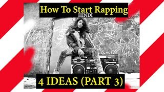 4 Ideas to Start Rap in India | How to Start Rapping (Part-3) in HINDI RAP|