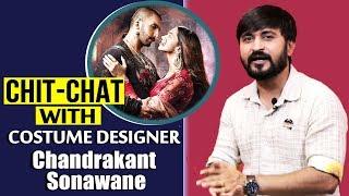 Costume  Designer Chandrakant Exclusive Interview   Bajirao Mastani, Padmaava, Ram-Leela