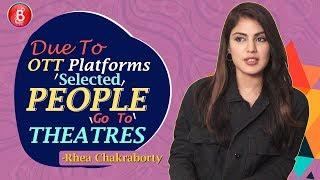 Rhea Chakrabortys WILD Ideas About How OTT Platforms Are Hampering Movies