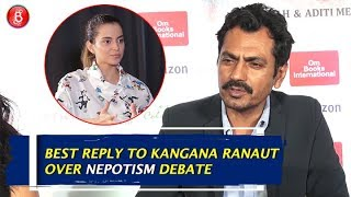 Nawazuddin Siddiquis BEST REPLY to Kangana Ranaut for critising Bollywood over Nepotism