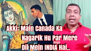 Akshay Kumar Accepts He Is Canadian citizen but his heart is INDIAN Akki Ki Baat Ne kiya Emotional