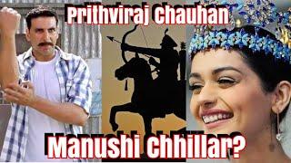 Is Akshay Kumar To Romance Manushi Chhillar In Prithviraj Chauhan?