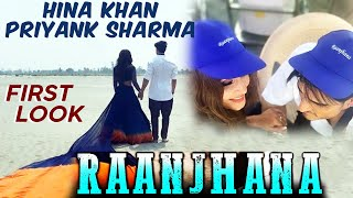 Raanjhana First Look | Hina Khan & Priyank Sharma's Romantic Song | Arijit Singh