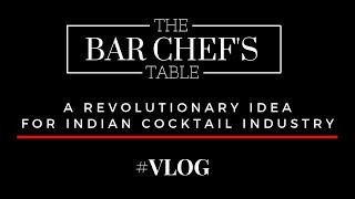 The Bar Chef's Table | A Revolutionary idea for Indian Cocktail Industry | Bar Chef | 10 Bartenders