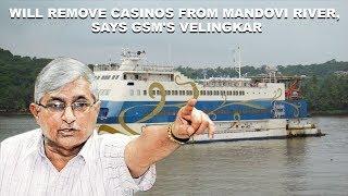 Will remove casinos from Mandovi river, says GSM's Velingkar