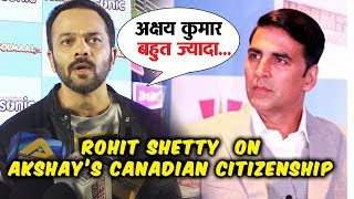 Rohit Shetty Reaction On Akshay Kumars CANADIAN Citizenship Controversy