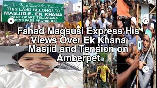 Ek Khana Masjid | Amberpet | Here is What Fahad Maqsusi Says | Over Tension Previled By Raja Singh