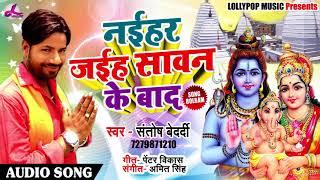 Bhojpuri Sawan Song 2018 - नईहर जाईब सावन के बाद - Santosh Bedardi - Naihar Jaaib Sawan Ke Baad