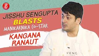 Jisshu Sengupta REACTS To Kangana Ranauts Manikarnika' Controversy