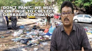 Don't Panic, We Will Continue To Collect Garbage: CCP Mayor