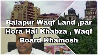 Balapur Waqf Land In Danger | Roushan ud Daula Maqbara | Illegal Encroachment | Save Waqf Land - DT