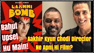 Why Kanchana Director Left His Own Film Laxmmi Bomb With Akshay Kumar? My View