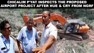Chicalim P'yat Inspects The Proposed Airport Project After Hue & Cry From NGRF