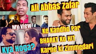 Big Responsibility On Ali Abbas Zafar Shoulders To Make BHARAT Movie A Big Hit? My View