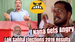 Heres Why Nana Gets Angry On Lok Sabha Elections Results 2019!