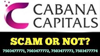 जाने क्या है सच्चाई || CABANA CAPITALS SCAM OR NOT? || पैसे की क्या गारंटी है? ||