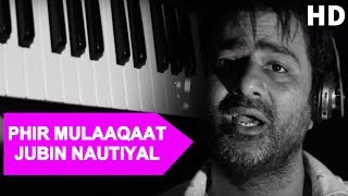 New Hindi Video Song - PHIR MULAAQAAT - JUBIN NAUTIYAL - Hindi Video Song
