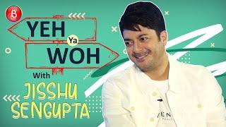 Yeh Ya Woh: Ranbir Kapoor Or Ranveer Singh? Jisshu Sengupta's TOUGH Choice