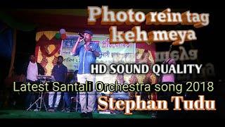 New Santali Orchestra song 2018 || Photo Rein Tag Keh Meya|| Stephan Tudu