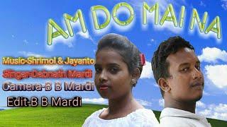 Am do mai na || New Santali Sohrai song || Debnath Mardi